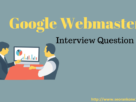 Google Webmaster Interview Questions